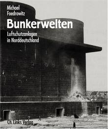 Bunkerwelten. Luftschutzanlagen in Norddeutschland