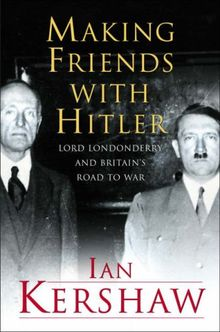 Making Friends with Hitler. Lord Londonderry and Britain's Road to War (Allen Lane History)