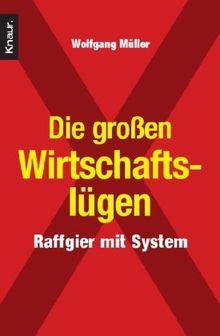 Die großen Wirtschaftslügen: Raffgier mit System