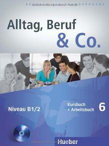 Alltag, Beruf & Co. 6: Deutsch als Fremdsprache / Kursbuch + Arbeitsbuch mit Audio-CD zum Arbeitsbuch