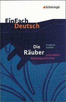 EinFach Deutsch Textausgaben: Friedrich Schiller: Die Räuber und andere Räubergeschichten: Gymnasiale Oberstufe: Ein Schauspiel und andere Räubergeschichten. Mit Materialien