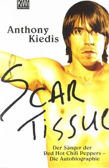 Scar Tissue (Give it Away): Der Sänger der Red Hot Chili Peppers - Die Autobiographie
