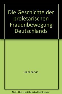 Die Geschichte der proletarischen Frauenbewegung Deutschlands