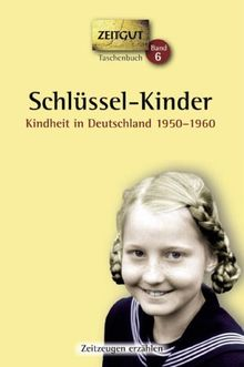 Schlüssel-Kinder: Kindheit in Deutschland 1950-1960. 46 Geschichten und Berichte von Zeitzeugen