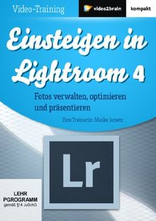 Einsteigen in Lightroom 4 (PC+MAC+Linux)