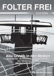 Folter Frei: Abu Ghraib in den Medien