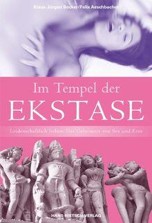 Im Tempel der Ekstase: Leidenschaftlich lieben: Das Geheimnis von Sex und Eros