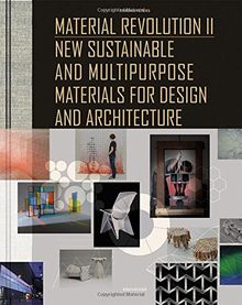 Material Revolution 2: New Sustainable and Multi-Purpose Materials for Design and Architecture
