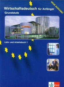 Wirtschaftsdeutsch für Anfänger, Lehr- und Arbeitsbuch, neue Rechtschreibung (Edition Deutsch)