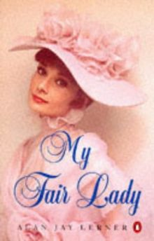 """My Fair Lady: A musical play in two acts: Musical Play in Two Acts Based on """"Pygmalion"""" by Bernard Shaw (Penguin Plays & Screenplays)"""