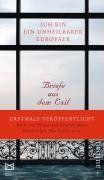 Ich bin ein unheilbarer Europäer: Briefe aus dem Exil: Briefe aus dem Exil von Thomas Mann, Alfred Polgar, Carl Zuckmayer, Max Ophüls u.v.a