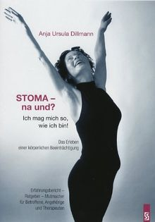 Stoma - na und? Ich mag mich so, wie ich bin: Das Erleben einer körperlichen Beeinträchtigung