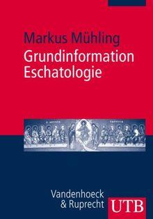 Grundinformation Eschatologie: Systematische Theologie aus der Perspektive der Hoffniung (Uni-Taschenbücher M)