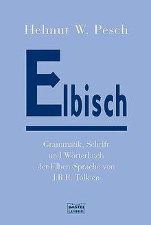 Elbisch: Grammatik, Schrift und Wörterbuch der Elben-Sprache von J.R.R. Tolkien