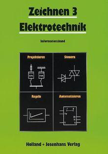 Zeichnen, Elektrotechnik, Informationsband: Projektieren - Steuern - Regeln - Automatisieren
