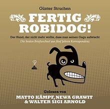 Fertig Robidog! – Das Hörbuch: Der Hund, der nicht mehr wollte, dass man seinen Gagu aufwischt – Die besten Briefwechsel aus fünf Jahren Korrespondenz