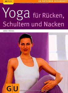 Yoga für Rücken, Schulter und Nacken (GU Ratgeber Gesundheit)