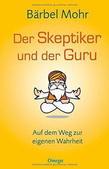 Der Skeptiker und der Guru: Auf dem Weg zur eigenen Wahrheit