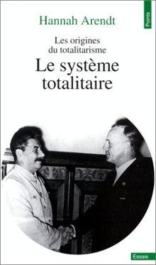 Le système totalitaire : Tome 3, Les origines du totalitarisme (Points Essai)