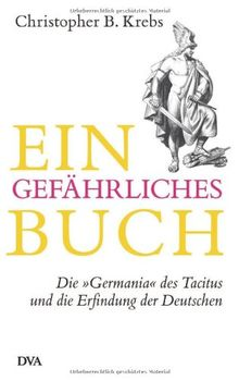 """Ein gefährliches Buch: Die Germania"""" des Tacitus und die Erfindung der Deutschen"""