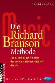 Die Richard Branson Methode. Die 10 Erfolgsgeheimnisse des besten Markenentwicklers der Welt