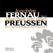 Sprechen wir über Preußen, Vol. 1: Von Friedrich Wilhelm bis Friedrich I