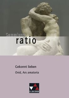 Sammlung ratio / Gekonnt lieben: Die Klassiker der lateinischen Schullektüre / Ovid, Ars amatoria