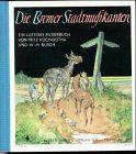 Die Bremer Stadtmusikanten: Ein altes deutsches Märchen neu erzählt