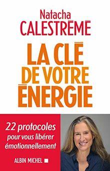 La Clé de votre énergie: 22 protocoles pour vous libérer émotionnellement (A.M. BIOG.MEM.)