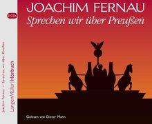 Sprechen wir über Preußen 1 und 2..3 CDs: Von Friedrich Wilhelm bis Friedrich II