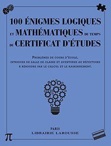 100 énigmes logiques et mathématiques du temps du certificat d'études : Problèmes de cours d'école, intrigues de salle de classe et aventures au réfectoire à résoudre par le calcul et le raisonnement