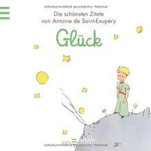 Glück: Der Kleine Prinz - Die schönsten Zitate von Antoine de Saint-Exupéry (Kleiner Prinz Minibücher)