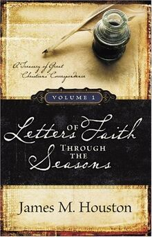 Letters of Faith Through the Seasons Volume 1: December-May: A Treasury of Great Christian's Correspondence