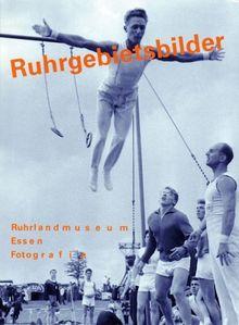 Ruhrgebietsbilder. Ruhrlandmuseum Essen, Fotografie