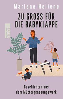 Zu groß für die Babyklappe: Geschichten aus dem Müttergenesungswerk