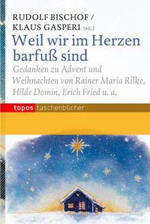 Weil wir im Herzen barfuß sind: Gedanken zu Advent und Weihnachten von Rainer Maria Rilke, Hilde Domin, Erich Fried u.a