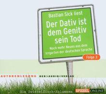 Der Dativ ist dem Genitiv sein Tod 3: Noch mehr Neues aus dem Irrgarten der deutschen Sprache