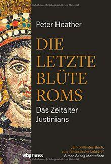 Die letzte Blüte Roms: Das Zeitalter Justinians