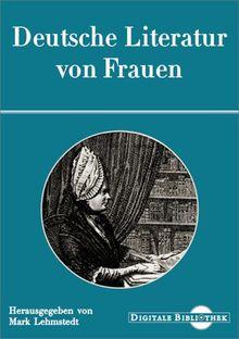 Deutsche Literatur von Frauen. Von Catharina von Greiffenberg bis Fransiska von Reventlow (Digitale Bibliothek 45)