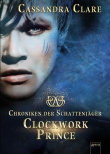 Chroniken der Schattenjäger 02. Clockwork Prince: Chroniken der Unterwelt