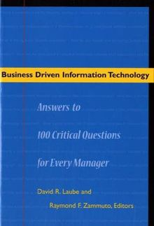 Business Driven Information Technology: Answers to 100 Critical Questions for Managers (Stanford Business Books)