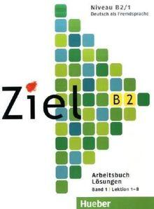 Ziel B2, Band 1, Lektion 1-8: Deutsch als Fremdsprache / Arbeitsbuch - Lösungen