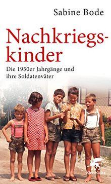 Nachkriegskinder: Die 1950er Jahrgänge und ihre Soldatenväter