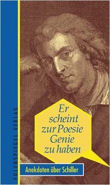Er scheint zur Poesie Genie zu haben - Anekdoten über Friedrich Schiller
