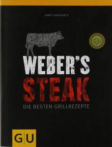 Weber's Grillbibel - Steaks: Die besten Grillrezepte (GU Weber Grillen)