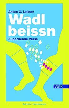 Wadlbeissn: Zupackende Verse. Bairisch - Hochdeutsch