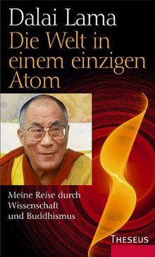 Die Welt in einem einzigen Atom: Meine Reise durch Wissenschaft und Buddhismus