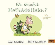 Wo steckt Mathilda Huhn?: Pappbilderbuch mit Klappen