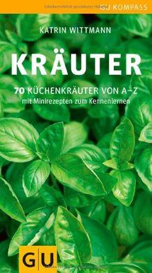 Kräuter: 70 Küchenkräuter von A-Z. Mit Minirezepten zum Kennenlernen (GU Kompass)