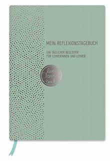 Mein Reflexionstagebuch - live - love - teach Edition: Punkte: Ein täglicher Begleiter für Lehrerinnen und Lehrer inkl. 8 vierfarbiger Stickerbögen, mit Folienprägung und Lesebändchen